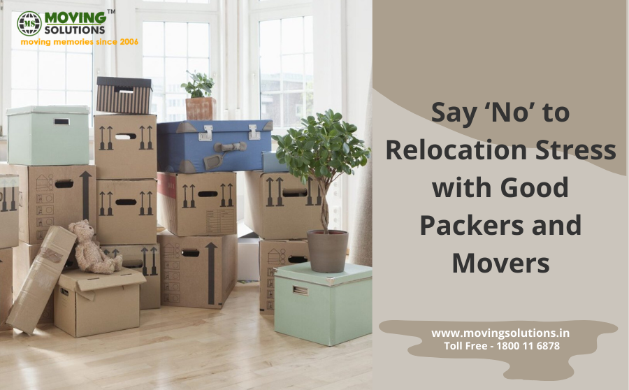 Say 'No' to Relocation Stress with Good Packers and Movers
